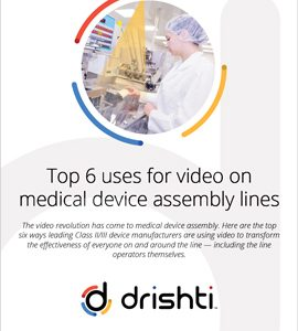 Top 6 uses for video on medical device assembly lines